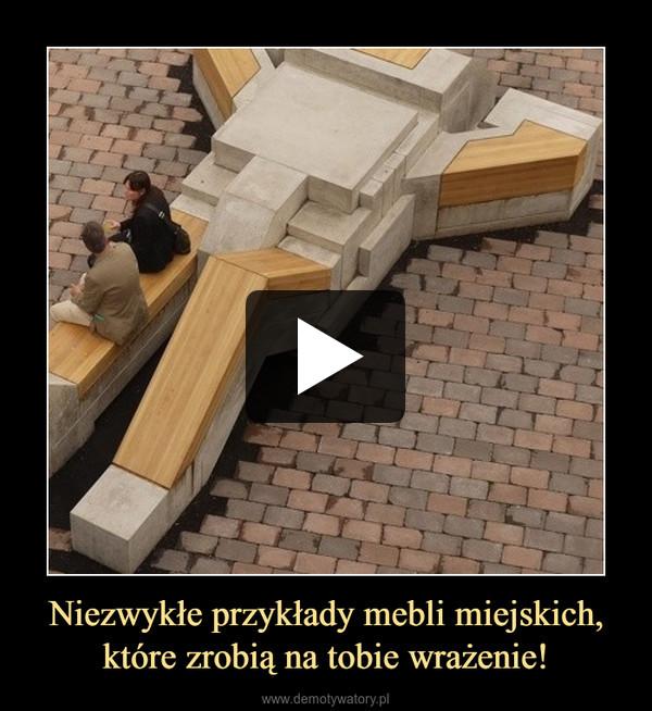 Niezwykłe przykłady mebli miejskich, które zrobią na tobie wrażenie! –