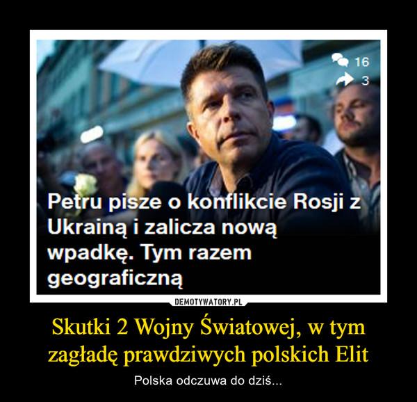 Skutki 2 Wojny Światowej, w tym zagładę prawdziwych polskich Elit – Polska odczuwa do dziś...