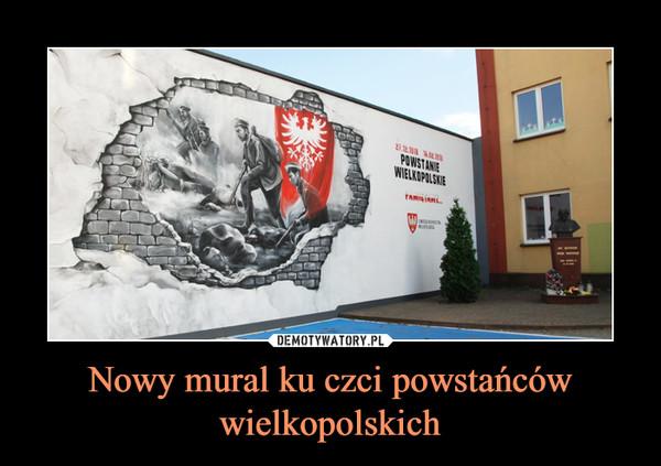 Nowy mural ku czci powstańców wielkopolskich –