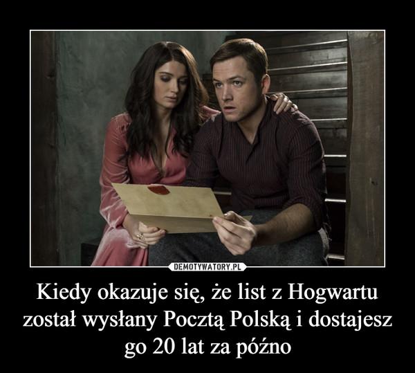 Kiedy okazuje się, że list z Hogwartu został wysłany Pocztą Polską i dostajesz go 20 lat za późno –