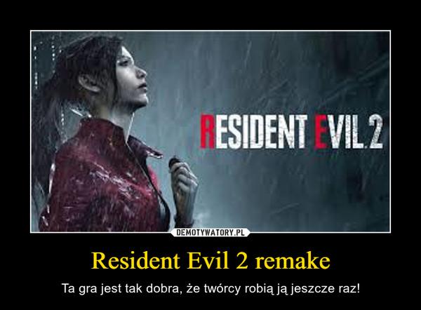 Resident Evil 2 remake – Ta gra jest tak dobra, że twórcy robią ją jeszcze raz!