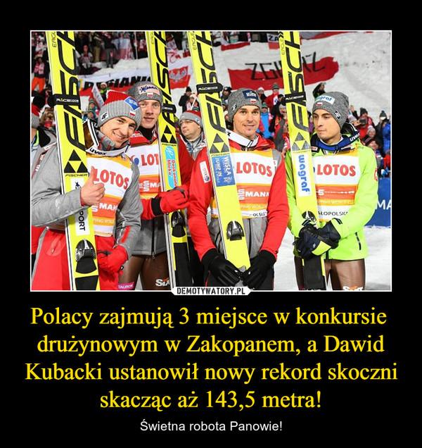 Polacy zajmują 3 miejsce w konkursie drużynowym w Zakopanem, a Dawid Kubacki ustanowił nowy rekord skoczni skacząc aż 143,5 metra! – Świetna robota Panowie!