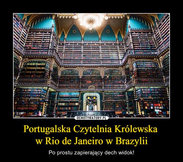 Portugalska Czytelnia Królewska w Rio de Janeiro w Brazylii – Po prostu zapierający dech widok!