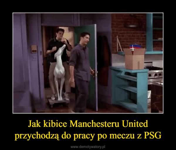 Jak kibice Manchesteru United przychodzą do pracy po meczu z PSG –