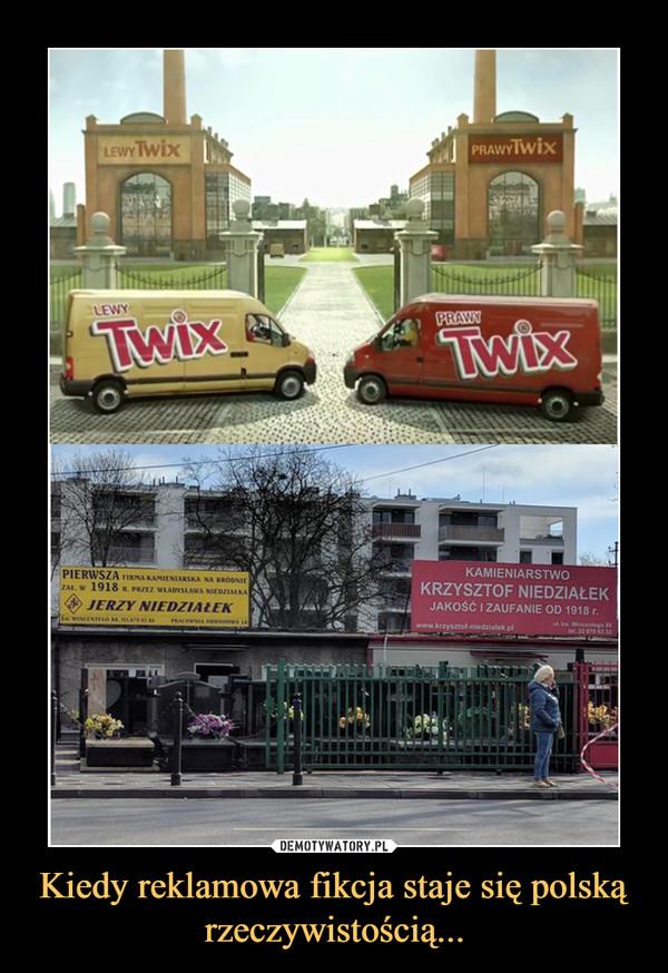 Kiedy reklamowa fikcja staje się polską rzeczywistością... –