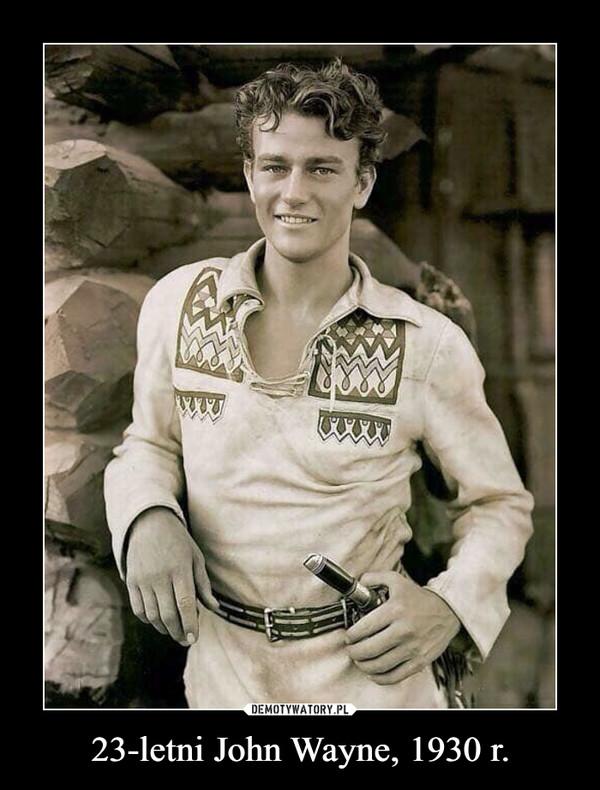 23-letni John Wayne, 1930 r. –