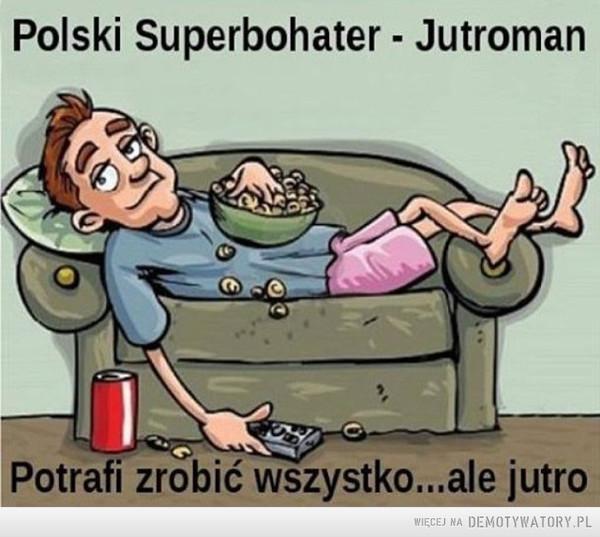 Polski superbohater –  Polski Superbohater - JutromanPotrafi zrobić wszystko... ale jutro