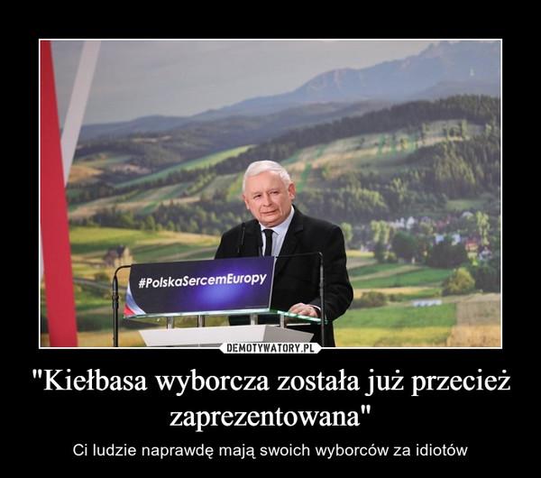 """""""Kiełbasa wyborcza została już przecież zaprezentowana"""" – Ci ludzie naprawdę mają swoich wyborców za idiotów"""