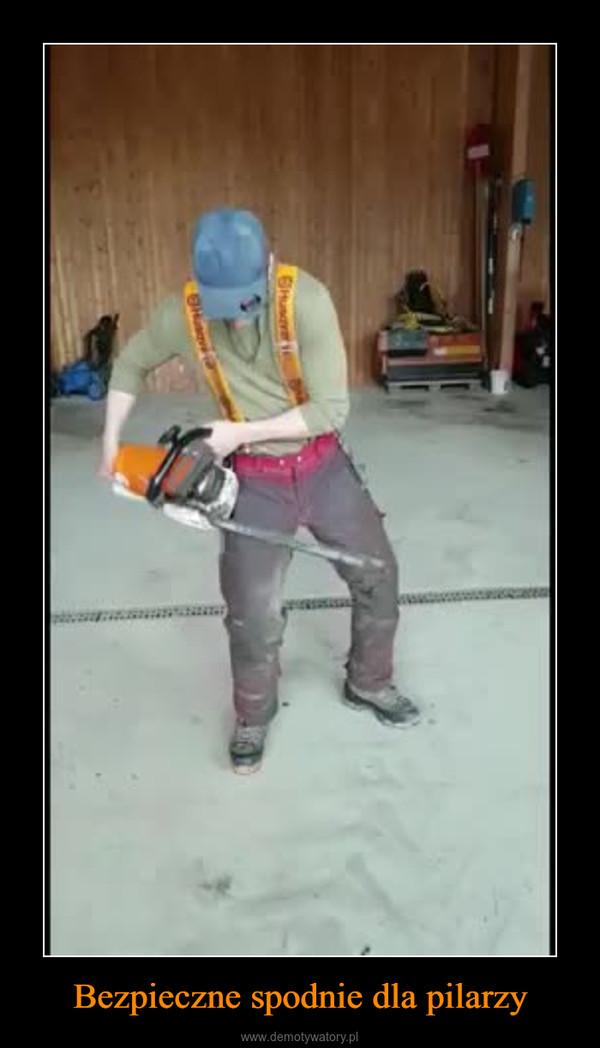 Bezpieczne spodnie dla pilarzy –