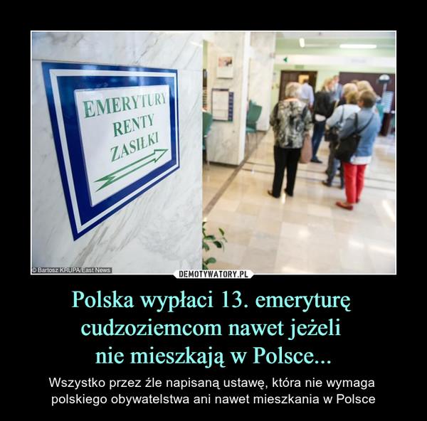 Polska wypłaci 13. emeryturę cudzoziemcom nawet jeżeli nie mieszkają w Polsce... – Wszystko przez źle napisaną ustawę, która nie wymaga polskiego obywatelstwa ani nawet mieszkania w Polsce