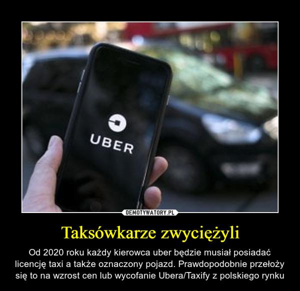 Taksówkarze zwyciężyli – Od 2020 roku każdy kierowca uber będzie musiał posiadać licencję taxi a także oznaczony pojazd. Prawdopodobnie przełoży się to na wzrost cen lub wycofanie Ubera/Taxify z polskiego rynku