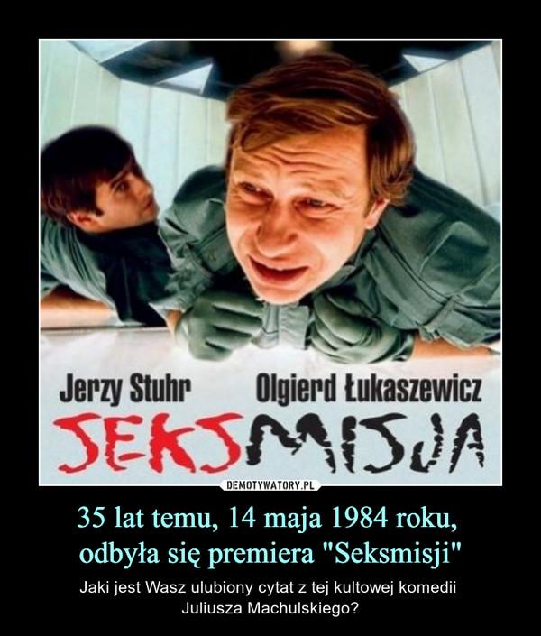 """35 lat temu, 14 maja 1984 roku, odbyła się premiera """"Seksmisji"""" – Jaki jest Wasz ulubiony cytat z tej kultowej komedii Juliusza Machulskiego?"""