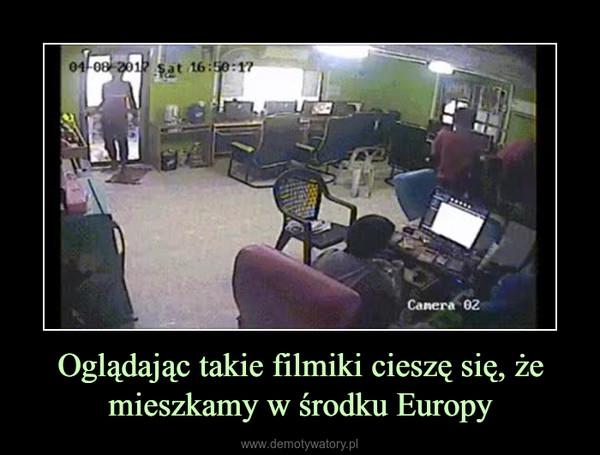 Oglądając takie filmiki cieszę się, że mieszkamy w środku Europy –