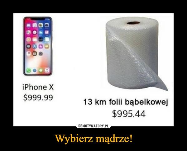 Wybierz mądrze! –  iPhone X 13 km folii bąbelkowej