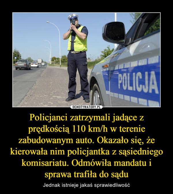 Policjanci zatrzymali jadące z prędkością 110 km/h w terenie zabudowanym auto. Okazało się, że kierowała nim policjantka z sąsiedniego komisariatu. Odmówiła mandatu i sprawa trafiła do sądu – Jednak istnieje jakaś sprawiedliwość Policja