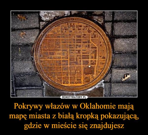 Pokrywy włazów w Oklahomie mają mapę miasta z białą kropką pokazującą, gdzie w mieście się znajdujesz –