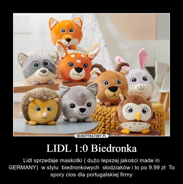 LIDL 1:0 Biedronka – Lidl sprzedaje maskotki ( dużo lepszej jakości made in GERMANY)  w stylu  biedronkowych  słodziaków i to po 9.99 zł  To spory cios dla portugalskiej firmy
