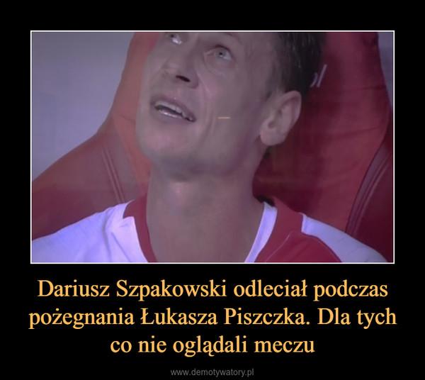 Dariusz Szpakowski odleciał podczas pożegnania Łukasza Piszczka. Dla tych co nie oglądali meczu –