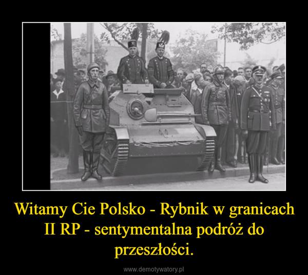 Witamy Cie Polsko - Rybnik w granicach II RP - sentymentalna podróż do przeszłości. –