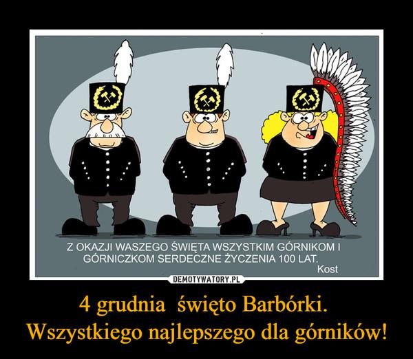 4 grudnia  święto Barbórki. Wszystkiego najlepszego dla górników! –