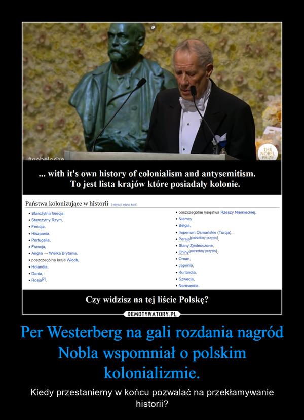 Per Westerberg na gali rozdania nagród Nobla wspomniał o polskim kolonializmie. – Kiedy przestaniemy w końcu pozwalać na przekłamywanie historii?