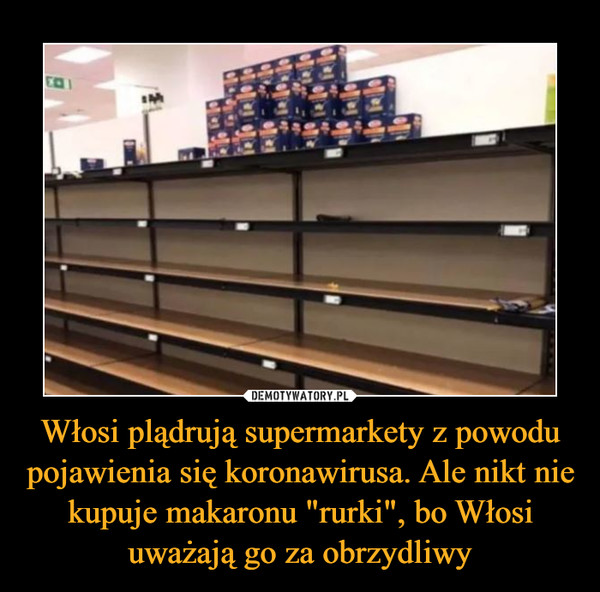 """Włosi plądrują supermarkety z powodu pojawienia się koronawirusa. Ale nikt nie kupuje makaronu """"rurki"""", bo Włosi uważają go za obrzydliwy –"""