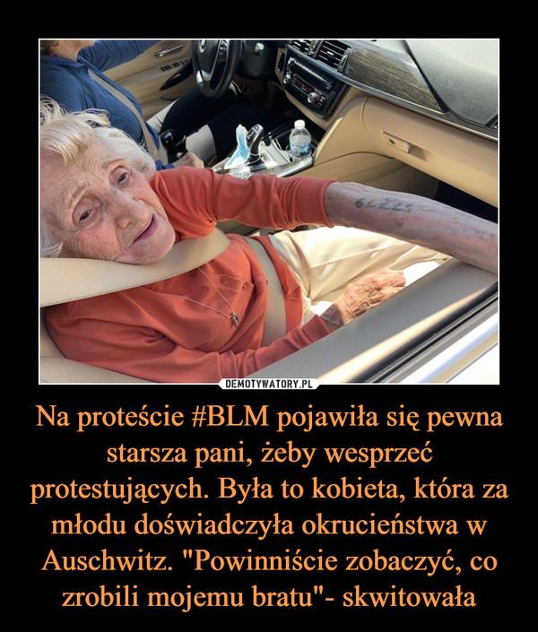 """Na proteście #BLM pojawiła się pewna starsza pani, żeby wesprzeć protestujących. Była to kobieta, która za młodu doświadczyła okrucieństwa w Auschwitz. """"Powinniście zobaczyć, co zrobili mojemu bratu""""- skwitowała –"""