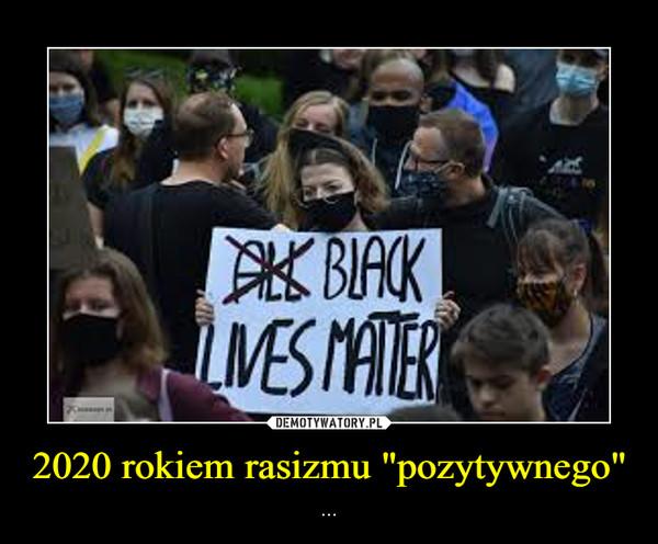 """2020 rokiem rasizmu """"pozytywnego"""" – ..."""