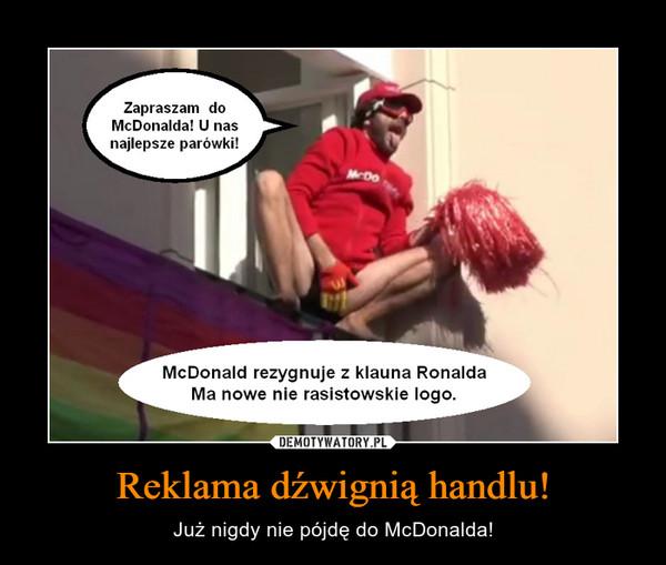 Reklama dźwignią handlu! – Już nigdy nie pójdę do McDonalda!