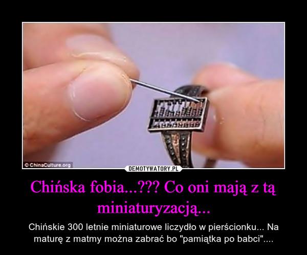 """Chińska fobia...??? Co oni mają z tą miniaturyzacją... – Chińskie 300 letnie miniaturowe liczydło w pierścionku... Na maturę z matmy można zabrać bo """"pamiątka po babci""""...."""