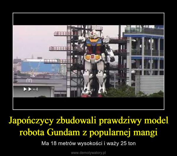 Japończycy zbudowali prawdziwy model robota Gundam z popularnej mangi – Ma 18 metrów wysokości i waży 25 ton