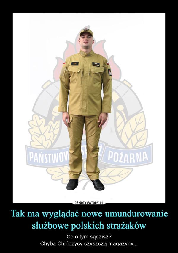 Tak ma wyglądać nowe umundurowanie służbowe polskich strażaków – Co o tym sądzisz?Chyba Chińczycy czyszczą magazyny...