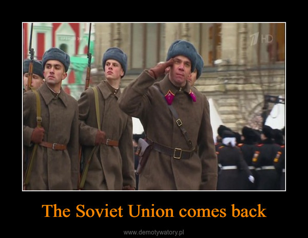 The Soviet Union comes back –