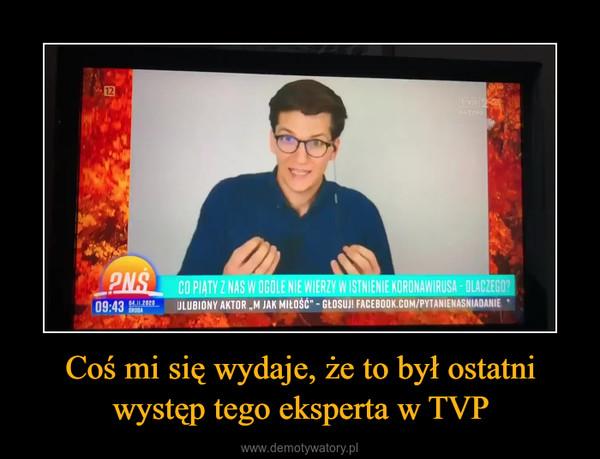 Coś mi się wydaje, że to był ostatni występ tego eksperta w TVP –