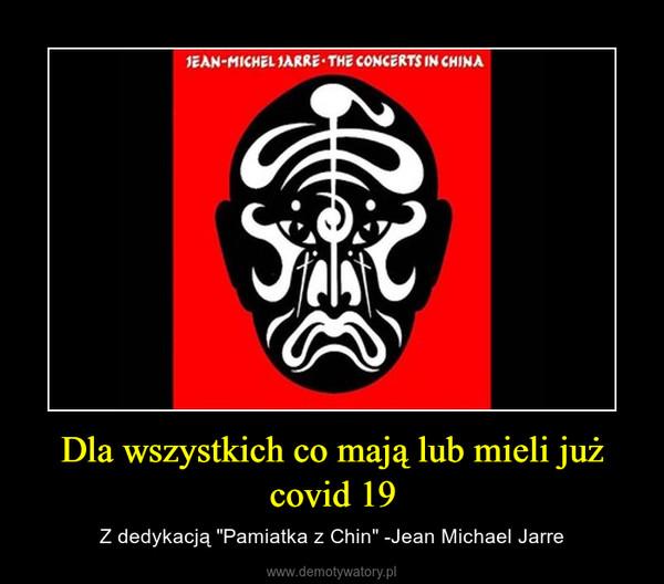 """Dla wszystkich co mają lub mieli już covid 19 – Z dedykacją """"Pamiatka z Chin"""" -Jean Michael Jarre"""