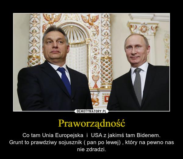 Praworządność – Co tam Unia Europejska  i  USA z jakimś tam Bidenem.Grunt to prawdziwy sojusznik ( pan po lewej) , który na pewno nas nie zdradzi.