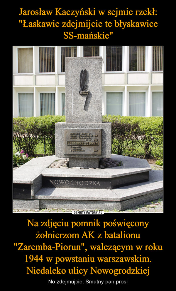 """Na zdjęciu pomnik poświęcony żołnierzom AK z batalionu """"Zaremba-Piorun"""", walczącym w roku 1944 w powstaniu warszawskim. Niedaleko ulicy Nowogrodzkiej – No zdejmujcie. Smutny pan prosi"""