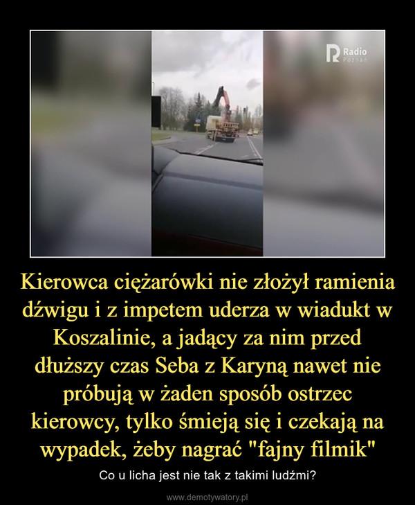 """Kierowca ciężarówki nie złożył ramienia dźwigu i z impetem uderza w wiadukt w Koszalinie, a jadący za nim przed dłuższy czas Seba z Karyną nawet nie próbują w żaden sposób ostrzec kierowcy, tylko śmieją się i czekają na wypadek, żeby nagrać """"fajny filmik"""" – Co u licha jest nie tak z takimi ludźmi?"""