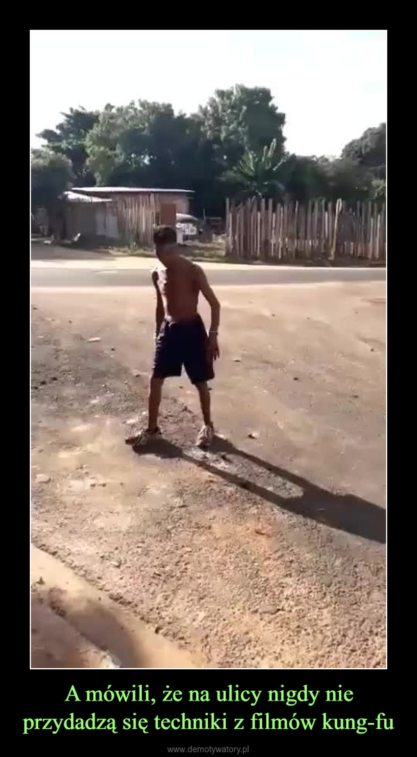 A mówili, że na ulicy nigdy nie przydadzą się techniki z filmów kung-fu –