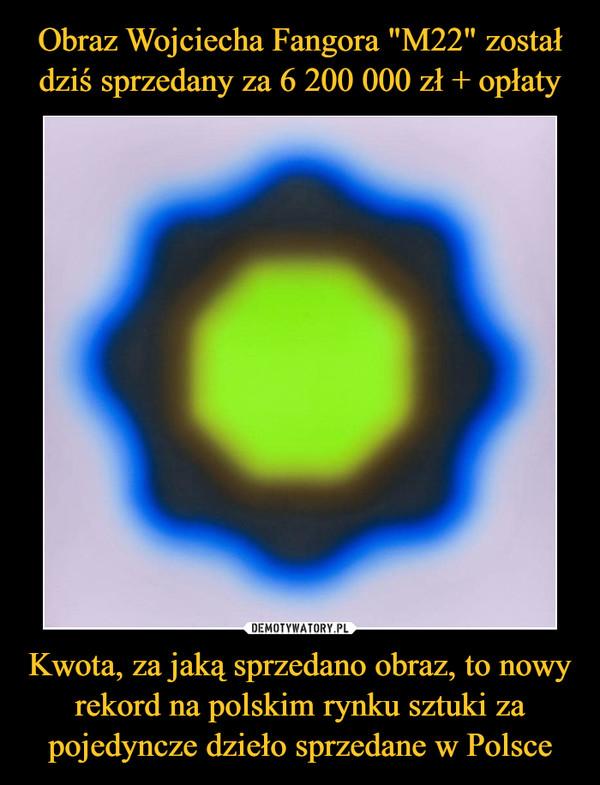 Kwota, za jaką sprzedano obraz, to nowy rekord na polskim rynku sztuki za pojedyncze dzieło sprzedane w Polsce –