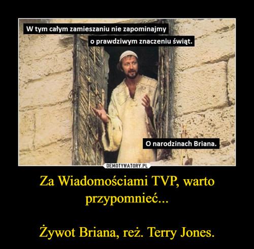 Za Wiadomościami TVP, warto przypomnieć...  Żywot Briana, reż. Terry Jones.
