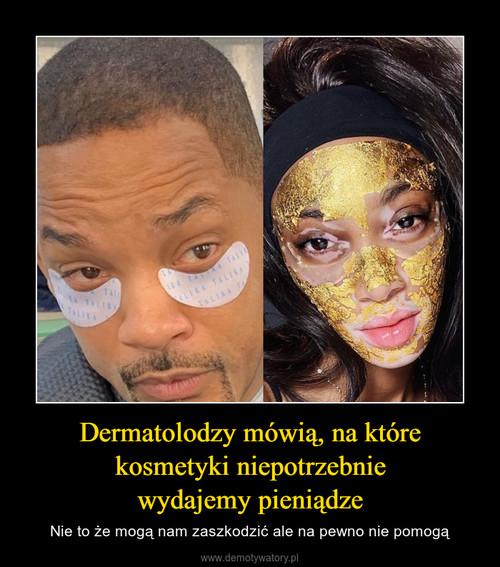 Dermatolodzy mówią, na które kosmetyki niepotrzebnie wydajemy pieniądze