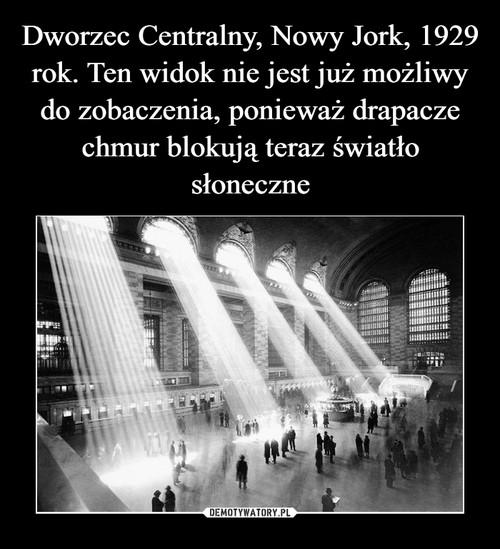 Dworzec Centralny, Nowy Jork, 1929 rok. Ten widok nie jest już możliwy do zobaczenia, ponieważ drapacze chmur blokują teraz światło słoneczne