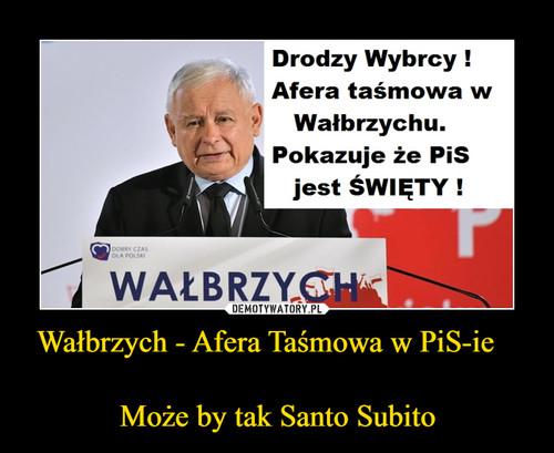 Wałbrzych - Afera Taśmowa w PiS-ie     Może by tak Santo Subito