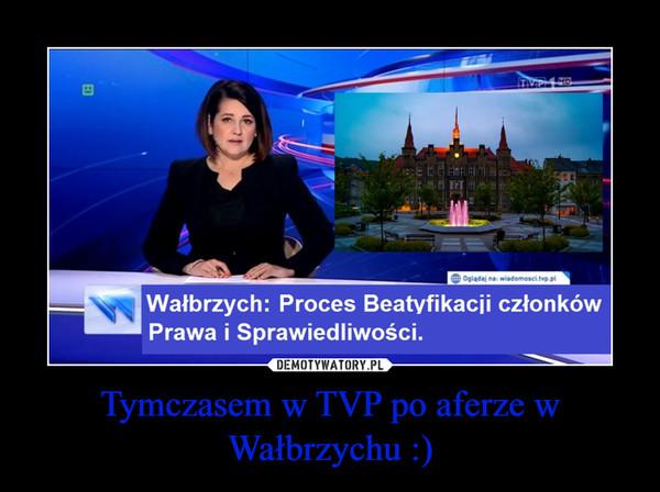 Tymczasem w TVP po aferze w Wałbrzychu :) –
