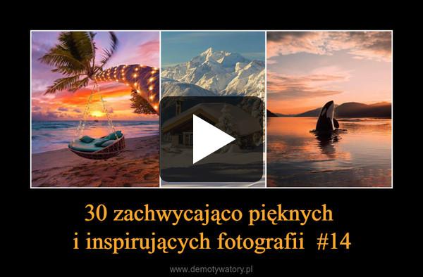 30 zachwycająco pięknych i inspirujących fotografii  #14 –