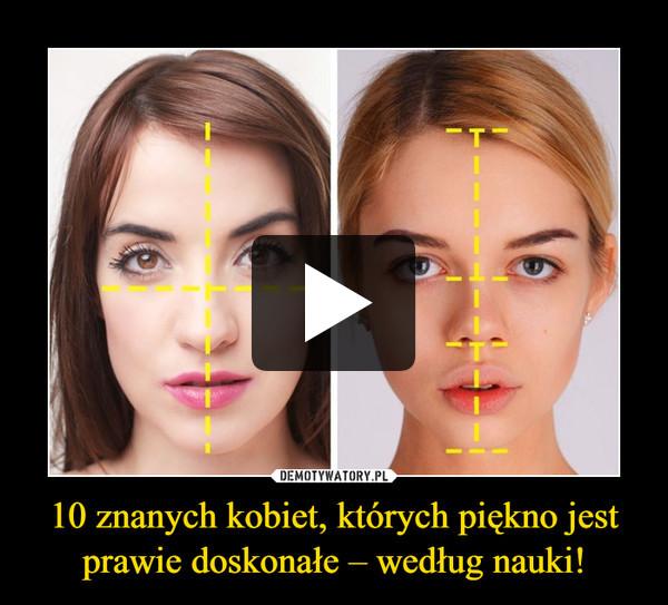 10 znanych kobiet, których piękno jest prawie doskonałe – według nauki! –