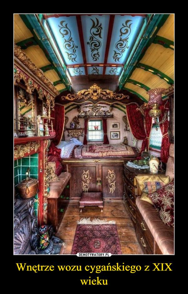 Wnętrze wozu cygańskiego z XIX wieku –