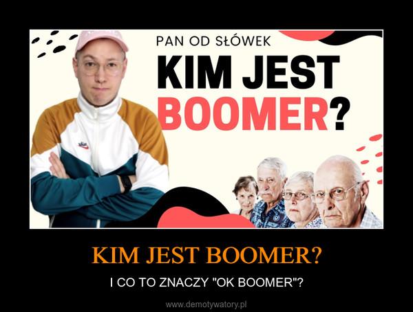 """KIM JEST BOOMER? – I CO TO ZNACZY """"OK BOOMER""""?"""