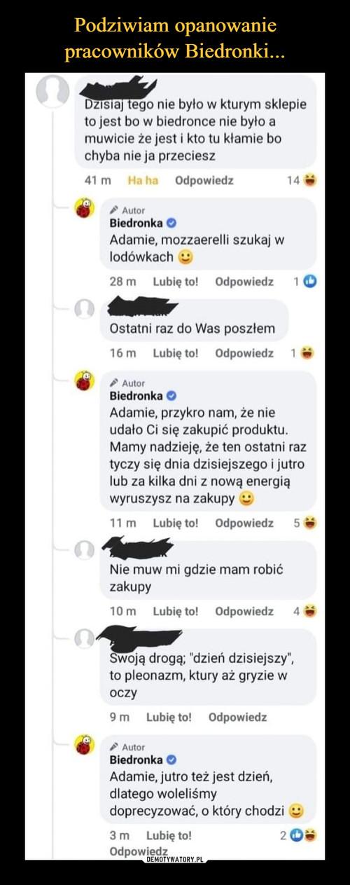 Podziwiam opanowanie pracowników Biedronki...